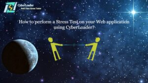 How to perform a Stress Test on your Web application using CyberLoader?